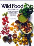 Wild Food: A Unique Guide to Finding, Cooking & Eating Wild Plants